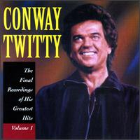 The Final Recordings of His Greatest Hits, Vol. 1 - Conway Twitty