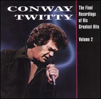 The Final Recordings of His Greatest Hits, Vol. 2 - Conway Twitty