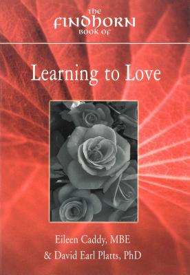 The Findhorn Book of Learning to Love - Caddy, Eileen, and Platt, David Earl, and David Earl Platts, David Earl