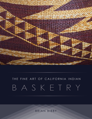 The Fine Art of California Indian Basketry - Bibby, Brian