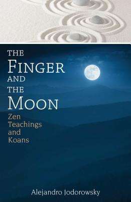 The Finger and the Moon: Zen Teachings and Koans - Jodorowsky, Alejandro