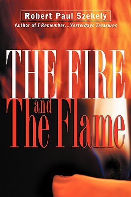 The Fire and the Flame - Szekely, Robert Paul
