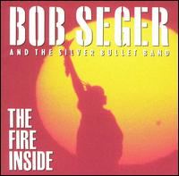 The Fire Inside - Bob Seger & the Silver Bullet Band