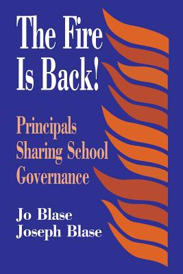 The Fire Is Back!: Principals Sharing School Governance - Blase, Rebajo R, and Blase, Joseph