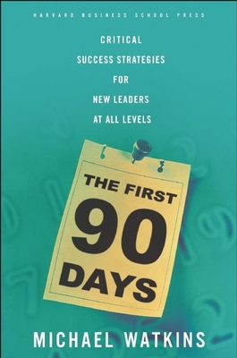 The First 90 Days: Critical Success Strategies for New Leaders at All Levels - Watkins, Michael