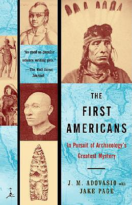 The First Americans: In Pursuit of Archaeology's Greatest Mystery - Adovasio, James, and Page, Jake