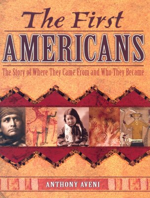 The First Americans: The Story of Where They Came from and Who They Became - Aveni, Anthony F
