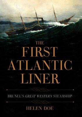 The First Atlantic Liner: Brunel's Great Western Steamship - Doe, Helen, Dr.