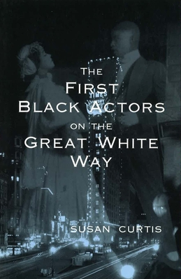 The First Black Actors on the Great White Way - Curtis, Susan