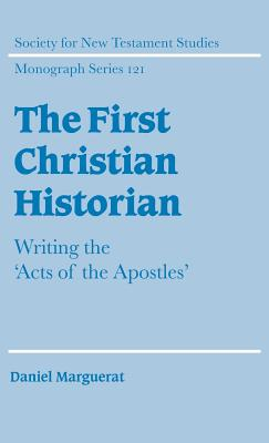 The First Christian Historian: Writing the 'Acts of the Apostles' - Marguerat, Daniel, and Daniel, Marguerat, and Court, John (Editor)