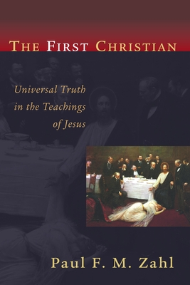 The First Christian: Universal Truth in the Teachings of Jesus - Zahl, Paul F M