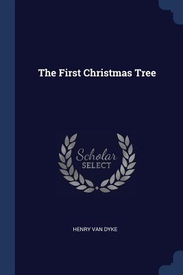 The First Christmas Tree - Dyke, Henry Van