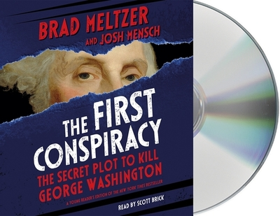 The First Conspiracy: The Secret Plot to Kill George Washington - Meltzer, Brad, and Mensch, Josh, and Brick, Scott (Read by)