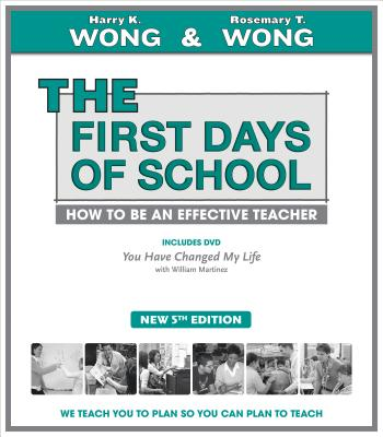 The First Days of School: How to Be an Effective Teacher - Wong, Harry K, and Martainez, William, and Wong, Rosemary T