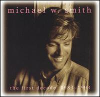 The First Decade: 1983-1993 [Reunion] - Michael W. Smith