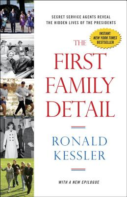 The First Family Detail: Secret Service Agents Reveal the Hidden Lives of the Presidents - Kessler, Ronald