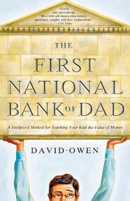 The First National Bank of Dad: A Foolproof Method for Teaching Your Kids the Value of Money - Owen, David, Lord