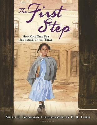 The First Step: How One Girl Put Segregation on Trial - Goodman, Susan E