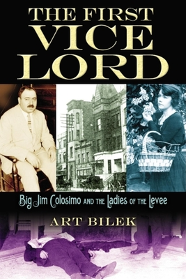 The First Vice Lord: Big Jim Colosemo and the Ladies of the Levee - Bilek, Arthur J