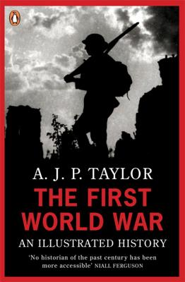 The First World War: An Illustrated History - Taylor, A J P, Professor