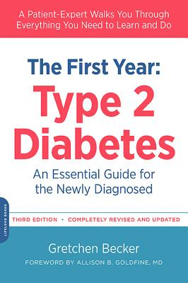 The First Year: Type 2 Diabetes: An Essential Guide for the Newly Diagnosed - Becker, Gretchen, and Goldfine, Allison B