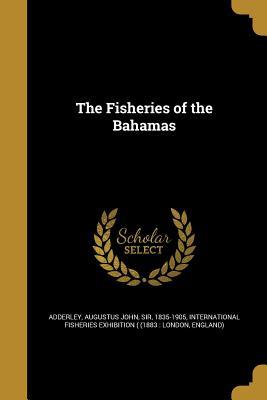 The Fisheries of the Bahamas - Adderley, Augustus John Sir (Creator), and International Fisheries Exhibition ( (18 (Creator)
