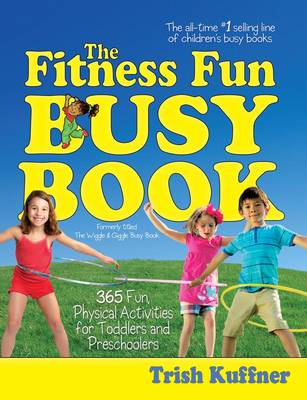 The Fitness Fun Busy Book: 365 Fun Physical Activities for Toddlers and Preschoolers - Kuffner, Trish
