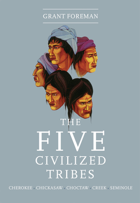 The Five Civilized Tribes - Foreman, Grant