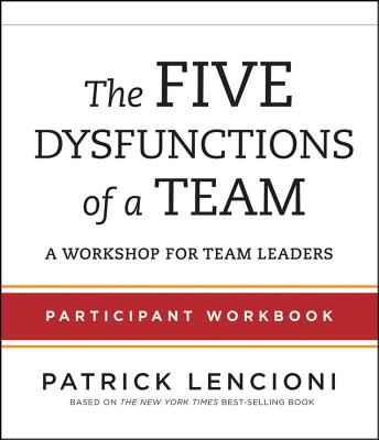 The Five Dysfunctions of a Team Participant Workbook: A Workshop for Team Leaders - Lencioni, Patrick
