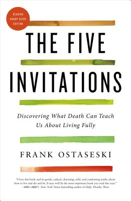 The Five Invitations: Discovering What Death Can Teach Us about Living Fully - Ostaseski, Frank, and Remen, Rachel Naomi (Foreword by)