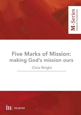 The Five Marks of Mission: Making God's mission ours - Wright, Christopher, Professor