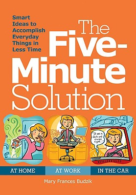The Five-Minute Solution: Hundreds of Smart Ideas to Make Spare Minutes Work Harder for You - Budzik, Mary Frances