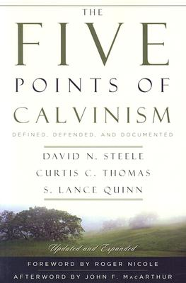 The Five Points of Calvinism: Defined, Defended, and Documented - Steele, David N, and Thomas, Curtis C, and Quinn, S Lance