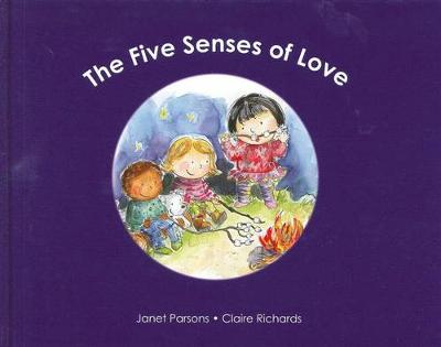 The Five Senses of Love - Parsons, Janet, and Richards, Claire (Illustrator)