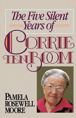 The Five Silent Years of Corrie Ten Boom - Moore, Pamela Rosewell