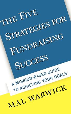 The Five Strategies for Fundraising Success: A Mission-Based Guide to Achieving Your Goals - Warwick, Mal