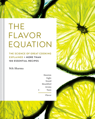The Flavor Equation: The Science of Great Cooking Explained in More Than 100 Essential Recipes - Sharma, Nik
