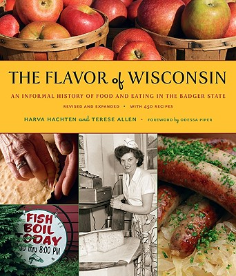 The Flavor of Wisconsin: An Informal History of Food and Eating in the Badger State - Hachten, Harva, and Allen, Terese