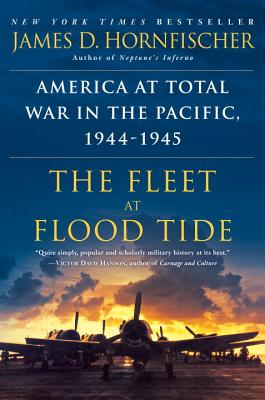 The Fleet at Flood Tide: America at Total War in the Pacific, 1944-1945 - Hornfischer, James