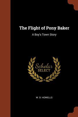 The Flight of Pony Baker: A Boy's Town Story - Howells, W D