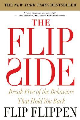 The Flip Side: Break Free of the Behaviors That Hold You Back - Flippen, Flip
