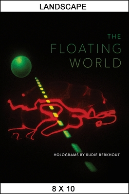 The Floating World: Holograms by Rudie Berkhout - Belasco, Daniel (Editor), and Mrongovius, Martina, and Berkhout, Rudie