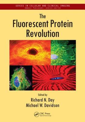 The Fluorescent Protein Revolution - Day, Richard N (Editor), and Davidson, Michael W (Editor)