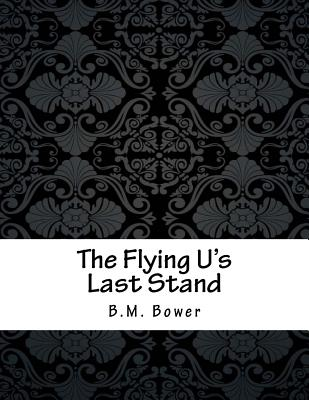 The Flying U's Last Stand - Bower, B M