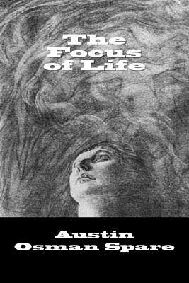 The Focus of Life - Spare, Austin Osman