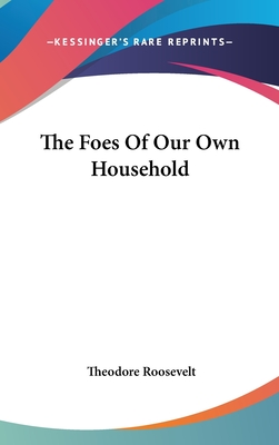 The Foes of Our Own Household - Roosevelt, Theodore, IV