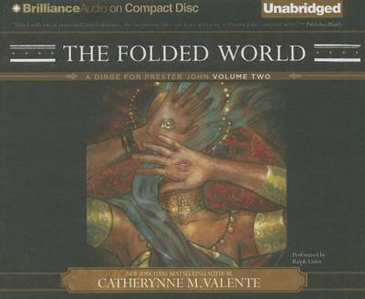 The Folded World - Valente, Catherynne M, and Lister, Ralph (Read by)