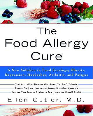 The Food Allergy Cure: A New Solution to Food Cravings, Obesity, Depression, Headaches, Arthritis, and Fatigue - Cutler, Ellen, Dr.