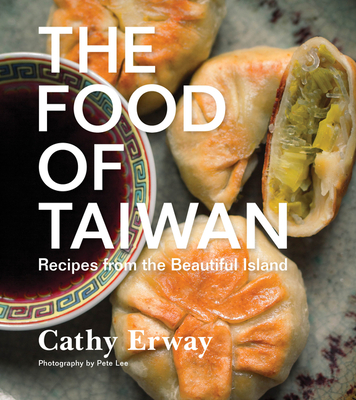 The Food of Taiwan: Recipes from the Beautiful Island - Erway, Cathy