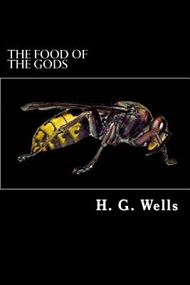 The Food of the Gods: And How It Came to Earth - Wells, H G